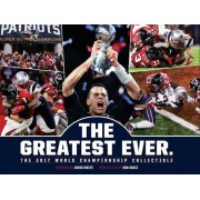 New England Patriots: The Greatest Ever.: The 2017 World Championship Collectible, Hardcover