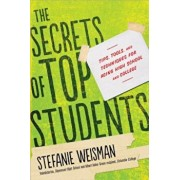 The Secrets of Top Students: Tips, Tools, and Techniques for Acing High School and College, Paperback/Stefanie Weisman