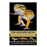 The Leopard Gecko: How to care for your Leopard Gecko and everything you need to know to keep them well., Paperback/Gordon Roberts