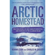 Arctic Homestead: The True Story of One Family's Survival and Courage in the Alaskan Wilds, Paperback/Norma Cobb