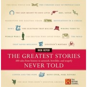 The Greatest Stories Never Told: 100 Tales from History to Astonish, Bewilder, and Stupefy, Hardcover