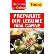 Preparate din legume fara carne ed.2012 - Retetele lui Colea