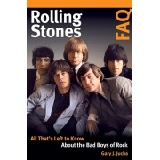 Rolling Stones FAQ: All That's Left to Know about the Bad Boys of Rock, Paperback/Gary J. Jucha