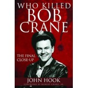 Who Killed Bob Crane?: The Final Close-Up, Paperback