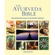 The Ayurveda Bible: The Definitive Guide to Ayurvedic Healing, Paperback/Anne McIntyre