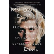 My Own Devices: True Stories from the Road on Music, Science, and Senseless Love, Paperback/Dessa