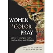 Women of Color Pray: Voices of Strength, Faith, Healing, Hope and Courage, Paperback/Christal M. Jackson