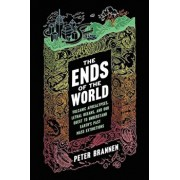 The Ends of the World: Volcanic Apocalypses, Lethal Oceans, and Our Quest to Understand Earth's Past Mass Extinctions, Paperback/Peter Brannen