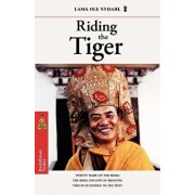 Riding the Tiger: Twenty Years on the Road: The Risks and Joys of Bringing Tibetan Buddhism to the West, Paperback/Lama Ole Nydahl