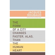 The Form of a City Changes Faster, Alas, Than the Human Heart: One Hundred Fifty Poems (1991-1998), Paperback/Jacques Roubaud