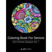 Coloring Book for Seniors: Anti-Stress Designs Vol 1, Paperback/Art Therapy Coloring