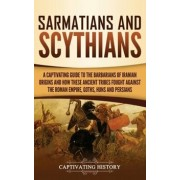 Sarmatians and Scythians: A Captivating Guide to the Barbarians of Iranian Origins and How These Ancient Tribes Fought Against the Roman Empire,, Hardcover/Captivating History