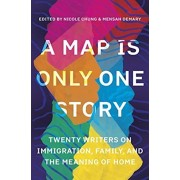 A Map Is Only One Story: Twenty Writers on Immigration, Family, and the Meaning of Home, Paperback/Nicole Chung