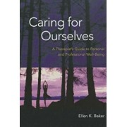 Caring for Ourselves: A Therapist's Guide to Personal and Professional Well-Being, Paperback/Ellen K. Baker