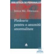 Pledoarie pentru o anuimita anormalitate - Joyce Mc. Dougall
