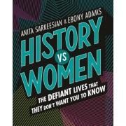 History Vs Women: The Defiant Lives That They Don't Want You to Know, Hardcover