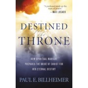 Destined for the Throne: How Spiritual Warfare Prepares the Bride of Christ for Her Eternal Destiny, Paperback