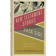 New Testament Stories from the Back Side: Bible Stories with a Twist, Paperback