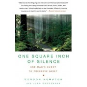 One Square Inch of Silence: One Man's Search for Natural Silence in a Noisy World, Paperback