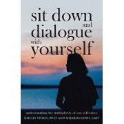Sit Down and Dialogue with Yourself: Understanding the Multiplicity of Our Self-States, Paperback/Shelley Stokes Ph. D.