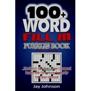 100+ Word Fill in Puzzle Book for Adults: The French Style Brain Teaser Crossword Puzzles with Fill in Words Puzzles for Total Brain Workout!/Jay Johnson