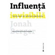 Influenta invizibila. Fortele ascunse care modeleaza comportamentul/Jonah Berger