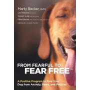 From Fearful to Fear Free: A Positive Program to Free Your Dog from Anxiety, Fears, and Phobias, Paperback
