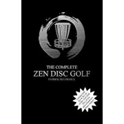 The Complete Zen Disc Golf: Contains Two Books: Zen & the Art of Disc Golf and Discs & Zen Plus a Brand New Bonus Chapter, Paperback/Patrick D. McCormick