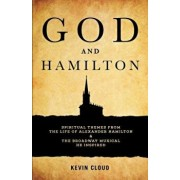 God and Hamilton: Spiritual Themes from the Life of Alexander Hamilton and the Broadway Musical He Inspired, Paperback/Kevin Cloud