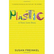 Plastic: A Toxic Love Story, Hardcover