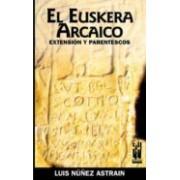Nuñez Astrain Luis El Euskera Arcaico: Extension Y Parentescos