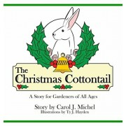 The Christmas Cottontail: A Story for Gardeners of All Ages, Hardcover/Carol J. Michel