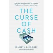 The Curse of Cash: How Large-Denomination Bills Aid Crime and Tax Evasion and Constrain Monetary Policy, Paperback