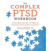 The Complex PTSD Workbook: A Mind-Body Approach to Regaining Emotional Control and Becoming Whole, Paperback