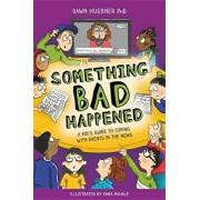 Something Bad Happened: A Kid's Guide to Coping with Events in the News, Paperback/Dawn Huebner