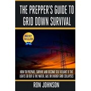 The Prepper's Guide to Grid Down Survival: How to Prepare for & Survive a Gas, Water, or Electricity Grid Collapse, Paperback/Ron Johnson