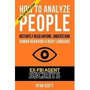 How To Analyze People: Increase Your Emotional Intelligence Using Ex-FBI Secrets, Understand Body Language, Personality Types, and Speed Read, Paperback/Ryan Scott