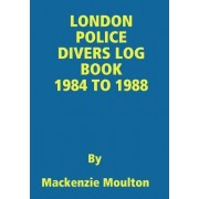 London Police Divers Log Book 1984 to 1988
