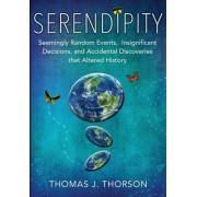 Serendipity: Seemingly Random Events, Insignificant Decisions, and Accidental Discoveries That Altered History, Paperback