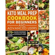 Keto Meal Prep Cookbook for Beginners and Advanced Users: 670+ Easy Tasty Low Carb Ketogenic Diet Recipes for Meal Prepping, Lose Weight Fast and Perm, Paperback/Tony Jay