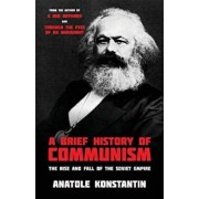 A Brief History of Communism: The Rise and Fall of the Soviet Empire, Paperback/Anatole Konstantin