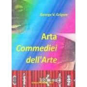 Arta Commediei dell Arte - George V. Grigore