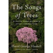 The Songs of Trees: Stories from Nature's Great Connectors by David George Haskell