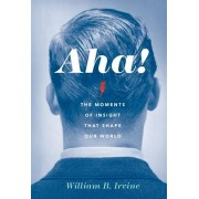 Aha!. The Moments of Insight that Shape Our World, Paperback/William B. Irvine