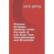 Chinese strategic thinking: Under the eyes of Lee Kuan Yew, Henry Kissinger and Brzezinski, Paperback/Sary Peng