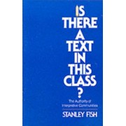 Is There a Text in This Class?. The Authority of Interpretive Communities, Paperback/Stanley Fish