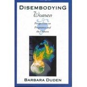 Unknown Disembodying Women Perspectives on Pregnancy and the Unborn
