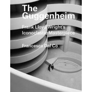 The Guggenheim: Frank Lloyd Wright's Iconoclastic Masterpiece