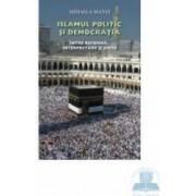 Islamul politic si democratia - Mihaela Matei