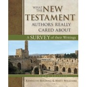 What the New Testament Authors Really Cared about: A Survey of Their Writings, Hardcover/Kenneth Berding